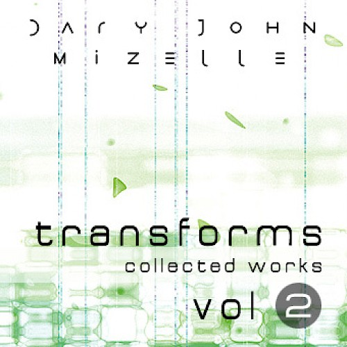 Dary John Mizelle - Transforms (digital album), on Furious Artisans